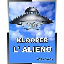 Klooper, L'Alieno, L'Alieno Che Mangiava i Golopassiks Children's book in Italian Libri per Bambini (Italian Edition)
