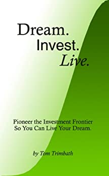 Dream. Invest. Live. by [Trimbath, Tom]