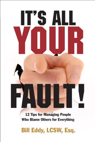 It's All Your Fault! 12 Tips for Managing People Who Blame Others for Everything by [Eddy LCSW Esq., Bill]