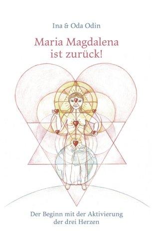 Maria Magdalena ist zurück!: Der Beginn mit der Aktivierung der drei Herzen