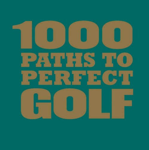 1000 Paths to Perfect Golf (1000 Moments That Matter) pdf