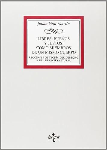 Descargar libro gratis Libres, buenos y justos: como miembros de un mismo cuerpo: Lecciones de teoría del Derecho y de Derecho natural (Derecho - Biblioteca Universitaria De Editorial Tecnos) iBook