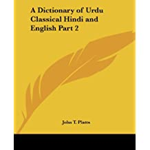 A Dictionary of Urdu Classical Hindi and English Part 2
