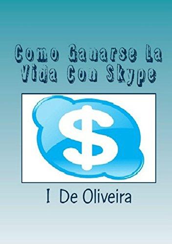 Como Ganarse La Vida Con Skype: Cómo Ganar Dinero Online (Spanish Edition) PDF