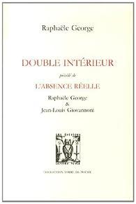 Double intérieur précédé de L'absence réelle par Raphaële George