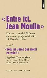 Entre ici, Jean Moulin, Discours d'André Malraux en hommage à Jean Moulin, 19 décembre 1964 : Suivi de Vous ne serez pas morts en vain ! Appels de ... BBC, mars 1941 et juin 1943, Edition bilingue