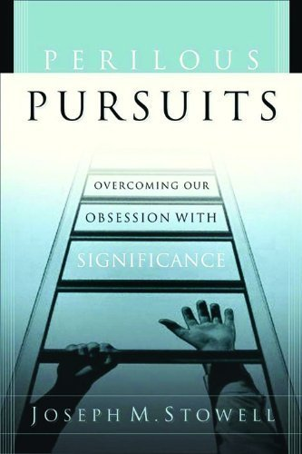 Perilous Pursuits: Overcoming Our Obsession with Significance by Joseph M. Stowell (2004-03-01)