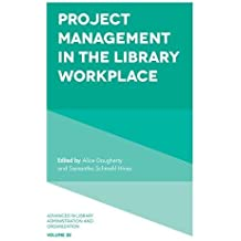 Project Management in the Library Workplace (Advances in Library Administration and Organization)