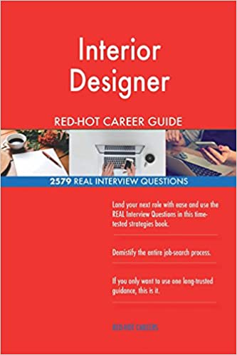 Interior Designer Red Hot Career Guide 2579 Real Interview Questions Careers Red Hot 9781721026296 Amazon Com Books
