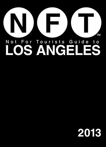 Not For Tourists Guide to Los Angeles 2013 (Not for Tourists Guidebook)