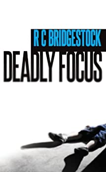Deadly Focus: The Gripping First Novel in the Acclaimed DI Dylan Series (D.I. Dylan Book 1) by [Bridgestock, RC]