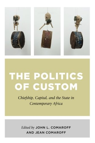 The Politics of Custom: Chiefship, Capital, and the State in Contemporary Africa