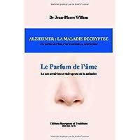 ALZHEIMER : LA MALADIE DECRYPTEE: LE PARFUM DE L'AME