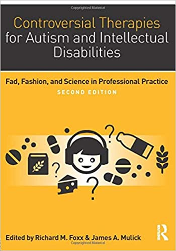Controversial Therapies for Autism and Intellectual Disabilities: Fad, Fashion, and Science in Professional Practice - Popular Autism Related Book