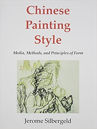 Chinese Painting Style: Media, Methods, and Principles of Form by Silbergeld, Jerome (1982)