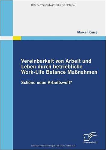 Cover des Buchs: Vereinbarkeit von Arbeit und Leben durch betriebliche Work-Life Balance Maßnahmen: Schöne neue Arbeitswelt?