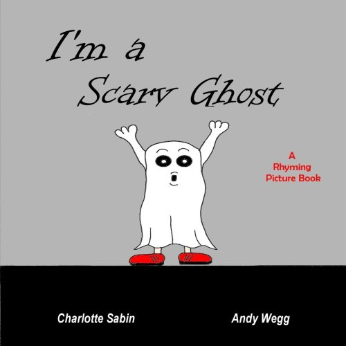 I'm a Scary Ghost: funny, rhyming story / picture book about ghosts and dressing up (Playing Dressing Up Picture Books) ()