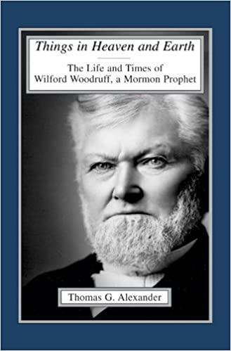 Things in Heaven and Earth: The Life and Times of Wilford Woodruff