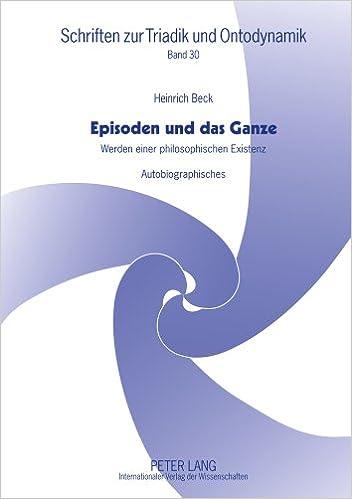 Book Episoden Und Das Ganze: Werden Einer Philosophischen Existenz Autobiographisches (Schriften Zur Triadik Und Ontodynamik)