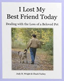 I Lost My Best Friend Today: Dealing With the Loss of a Beloved Pet by [Wright, Judy H.]
