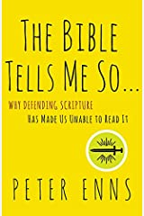 The Bible Tells Me So: Why Defending Scripture Has Made Us Unable to Read It Paperback
