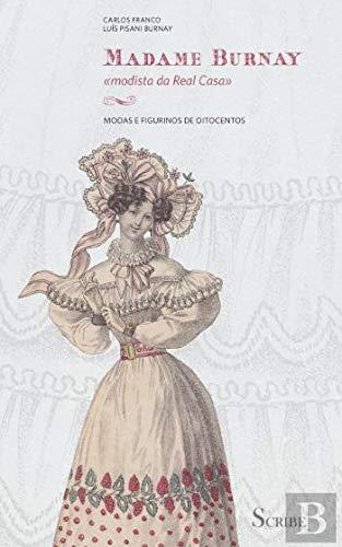 Madame Burnay Modista da Real Casa. Modas e figurinos de oitocentos (Portuguese Edition)