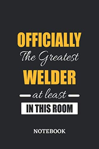 Officially the Greatest Welder at least in this room Notebook: 6x9 inches - 110 graph paper, quad ruled, squared, grid paper pages • Greatest Passionate Office Job Journal Utility • Gift, Present Idea