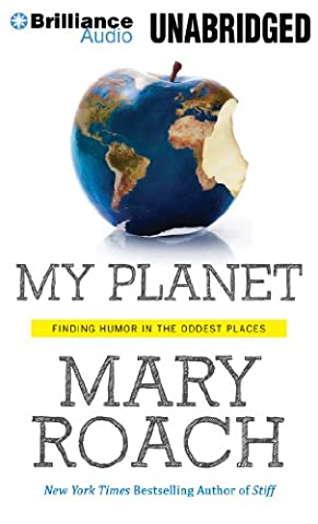 My Planet: Finding Humor in the Oddest Places (Mary Roach Audiobooks)