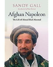 Afghan Napoleon – The Life of Ahmad Shah Massoud