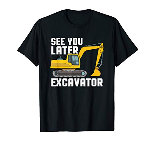 See You Later Excavator Gift Toddler Boy Kid Heavy Equipment T-Shirt