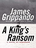 Front cover for the book A king's ransom by James Grippando