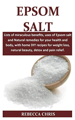 Epsom Salt: Lists of miraculous benefits, uses of Epsom salt and Natural remedies for your health and body, with home DIY recipes for weight loss, natural beauty, Detox and pain relief.