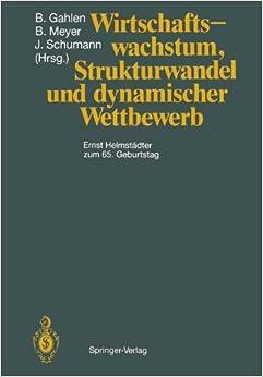 Wirtschaftswachstum, Strukturwandel und dynamischer Wettbewerb: Ernst Helmstädter zum 65. Geburtstag (German Edition)