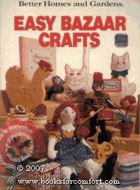 Better homes and gardens easy bazaar crafts (Better homes and gardens books)