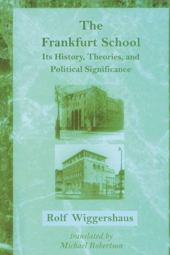 The Frankfurt School: Its History, Theories, and Political Significance (Studies in Contemporary German Social Thought) (Significance Of The Study Of Political Science)