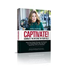 Captivate! Construct Your Media Message and Dominate in Your Field.: How to Uncover your Media Hook, Get Booked on TV and Podcasts, and Interview Like a Pro.