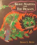 Brave Martha and the Dragon, Susan L. Roth, 0803718527