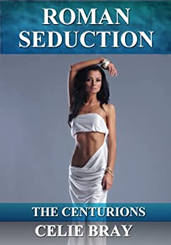 Roman Seduction (The Centurions Book 3) (English Edition) por [Bray, Celie]