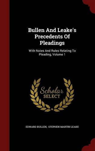 Read Online Bullen And Leake's Precedents Of Pleadings: With Notes And Rules Relating To Pleading, Volume 1 Text fb2 ebook