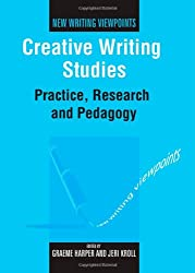 Creative Writing Studies: Practice, Research and Pedagogy (New Writing Viewpoints)