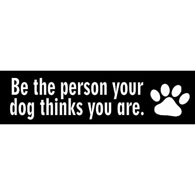 "StickerJOE Be The Person Your Dog Thinks You Are Bumper Sticker 9"" X 3"": Automotive"