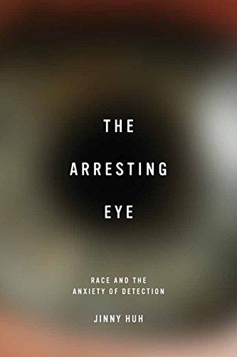 The Arresting Eye: Race and the Anxiety of Detection (Cultural Frames, Framing Culture)