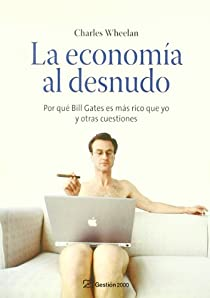 La economía al desnudo par Charles Wheelan