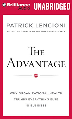 The Advantage: Why Organizational Health Trumps Everything Else In Business by Brilliance Audio (Image #1)