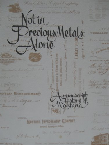 Not in precious metals alone: A manuscript history of Montana, Montana Historical Society (Ed)