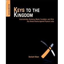 Keys to the Kingdom: Impressioning, Privilege Escalation, Bumping, and Other Key-Based Attacks Against Physical Locks