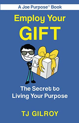 Employ Your GIFT: The Secret to Living Your Purpose