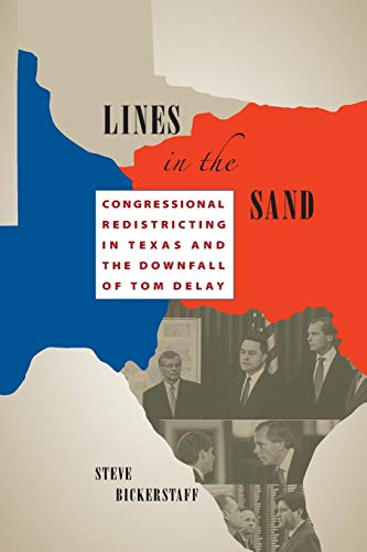 Lines in the Sand: Congressional Redistricting in Texas and the Downfall of Tom DeLay