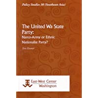 The United Wa State Party: Narco-Army Or Ethnic Nationalist Party?