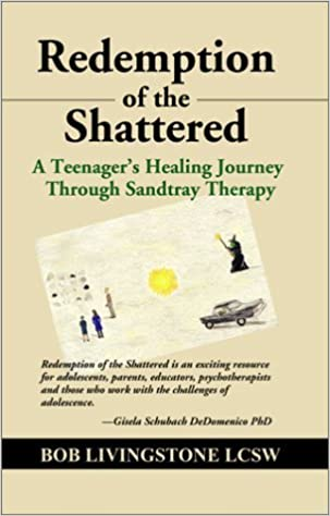 Book REDEMPTION OF THE SHATTERED: A Teenager's Healing Journey Through Sandtray Therapy by Bob Livingstone (2002-02-01)